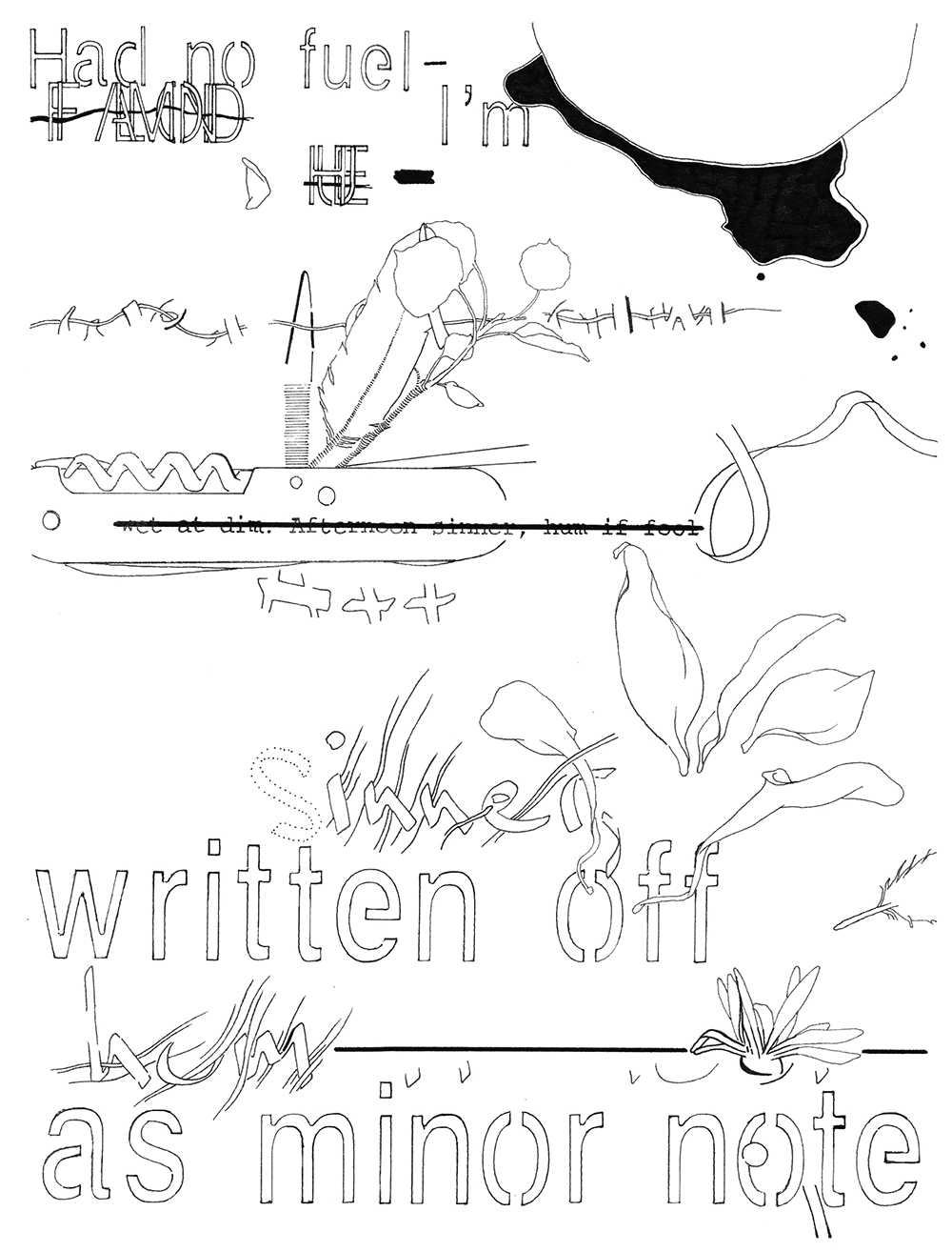 """Black and white line drawing with unidentifiable, outlined letters. One can make out """"Had no fuel- / I'm"""" and """"Sinner / written off / as minor note"""""""