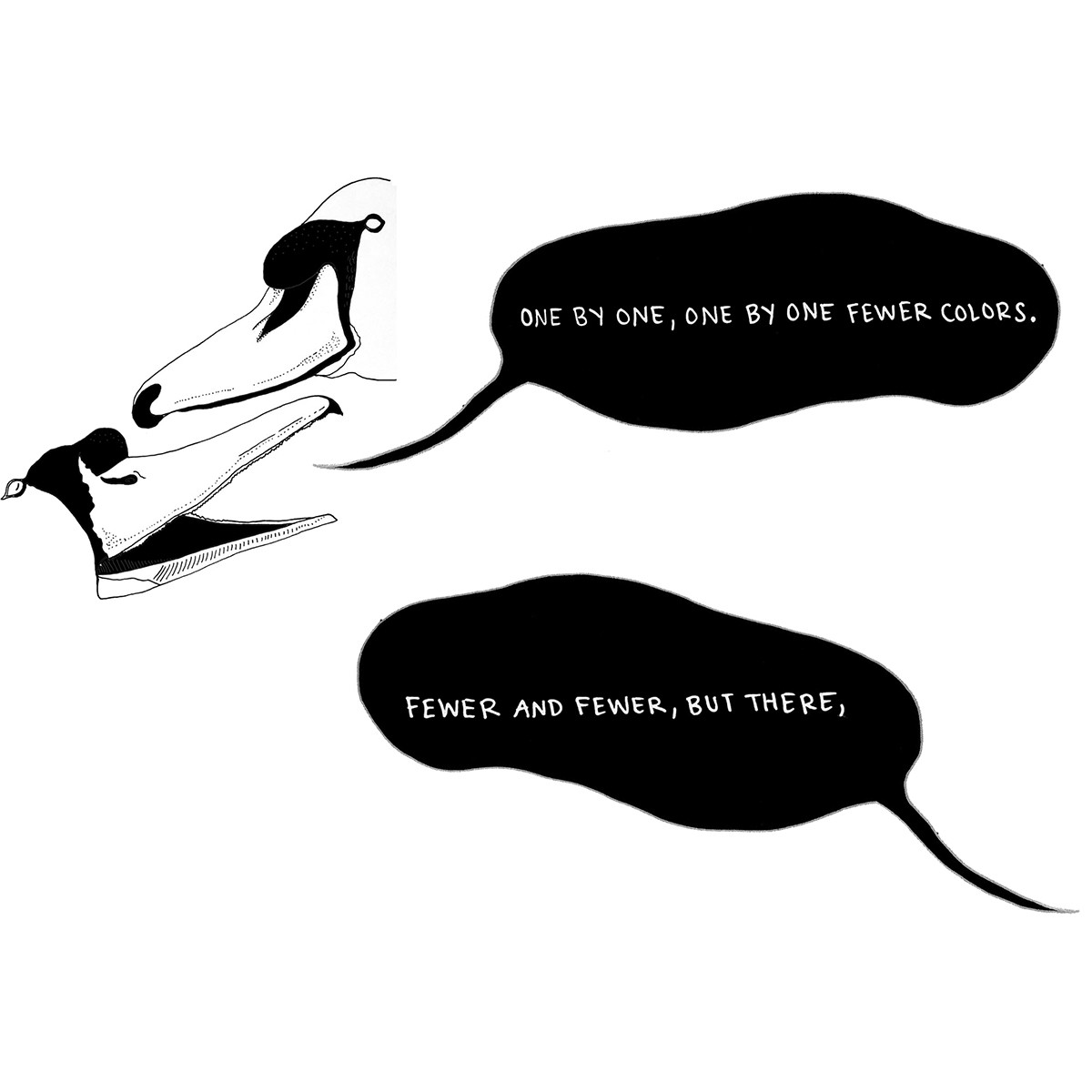 "B&W drawing of two swan heads. One speech bubble says ""One by one, one by one fewer colors."" The other speech bubble says ""Fewer and fewer, but there,"""